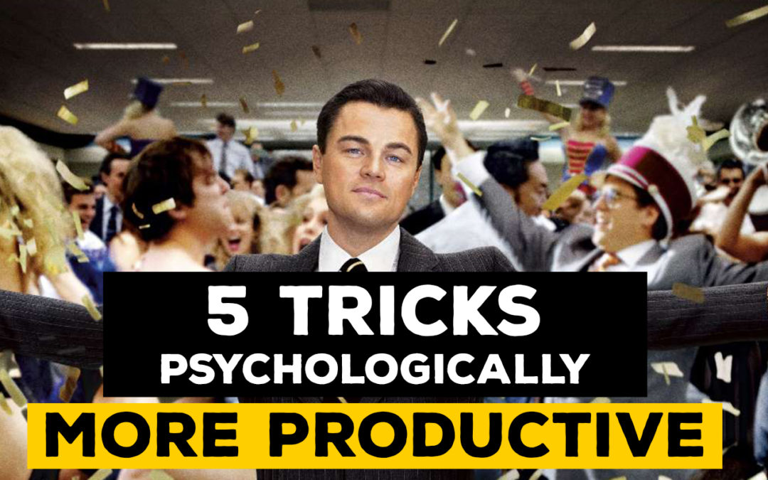 5 PSYCHOLOGICAL PRODUCTIVITY HACKS