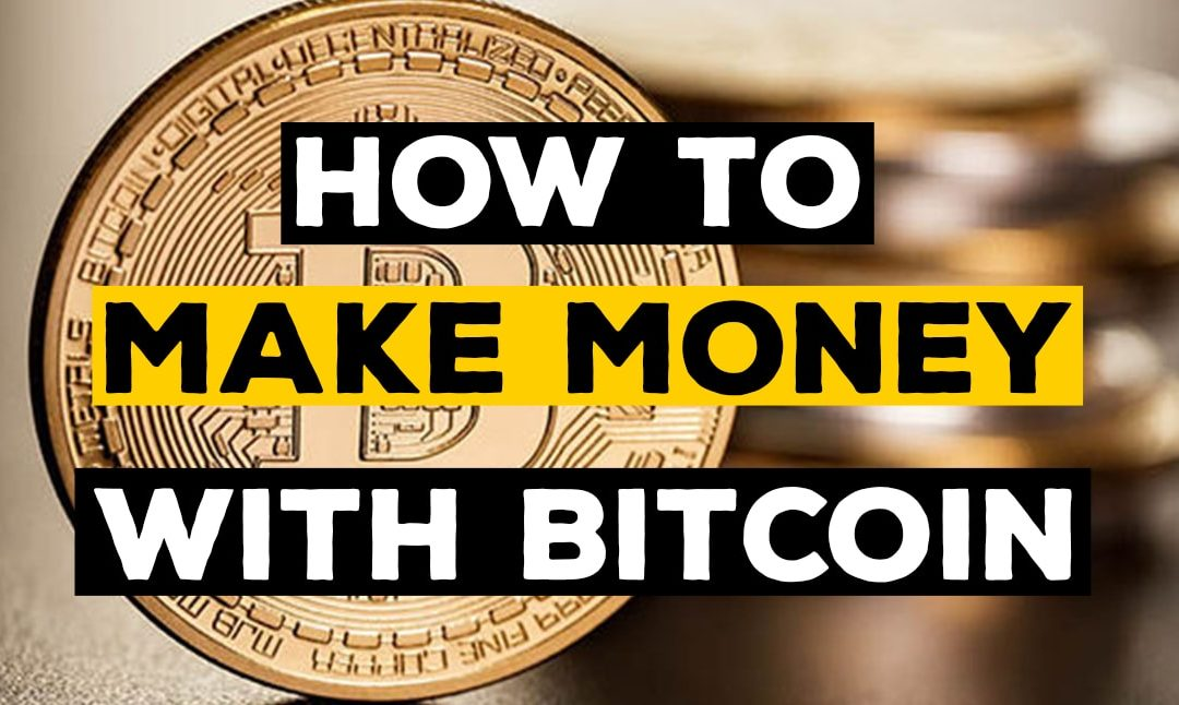 How To Make Money With Bitcoin 2018