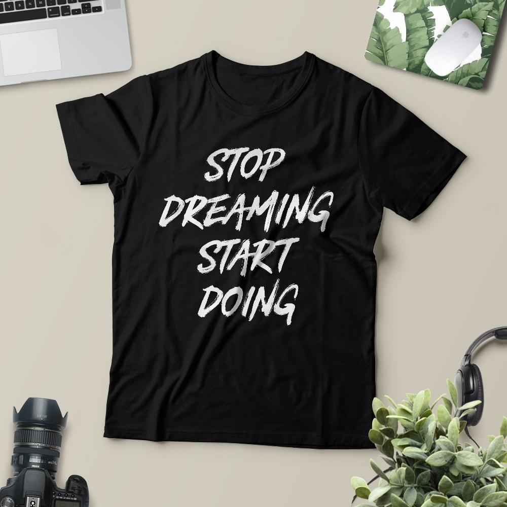 stop dreaming start doing tshirt