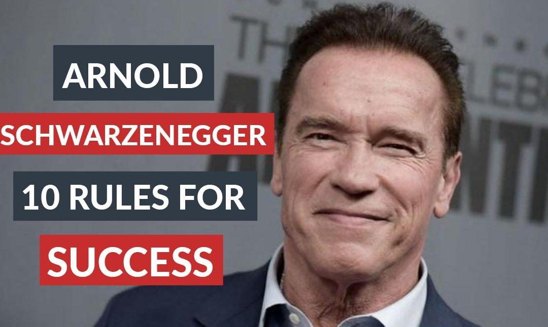 Arnold Schwarzenegger Top 10 Rules For Success