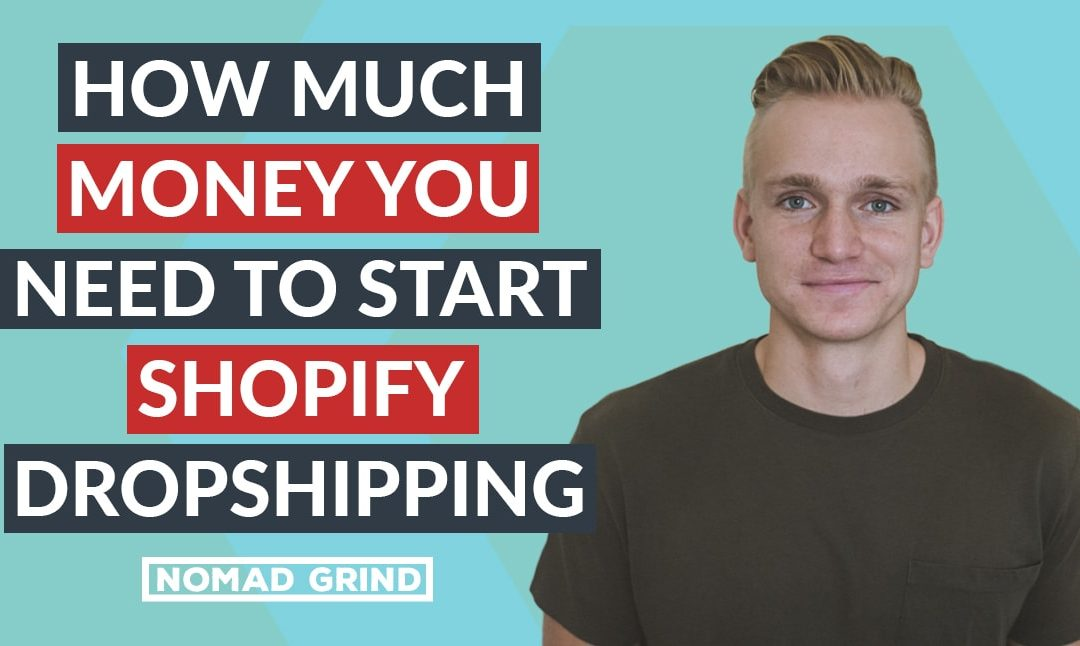 How Much Money Do You Need To Start Shopify Dropshipping Store 2019