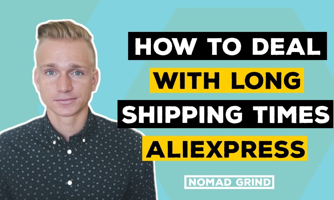 How To Deal With Long Shipping Times Shopify Dropshipping Aliexpress